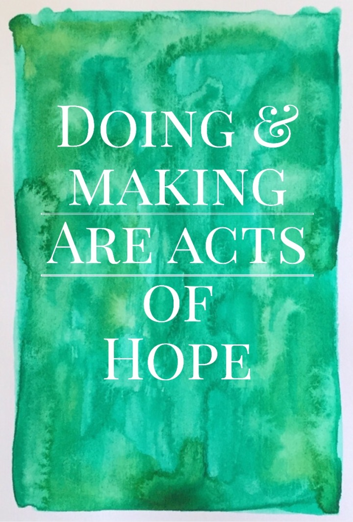 Quote about Hope. Doing and making are acts of hope. Green artwork. Watercolour or watercolor with quote