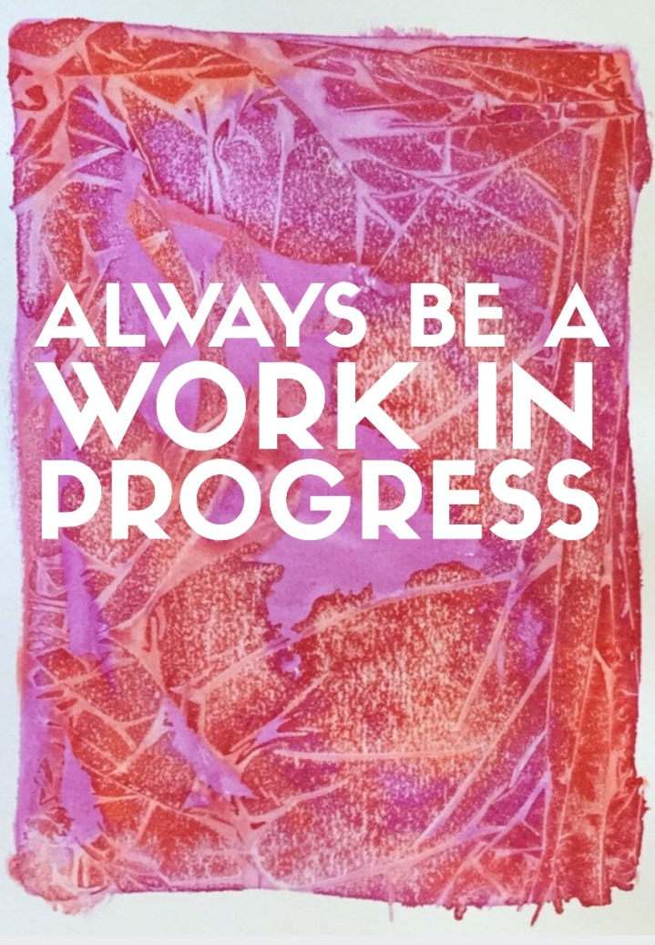 Quotes about progress. Always be a work in progress. Watercolor artwork or watercolour artwork. Produced by CaliRose Designs